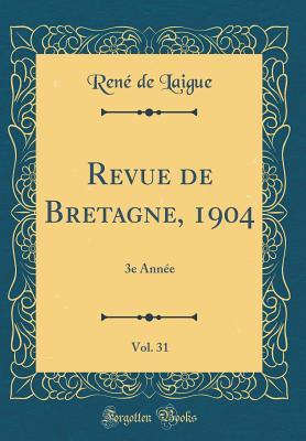 Revue de Bretagne, 1904, Vol. 31: 3e Ann�e  by  Rene de Laigue