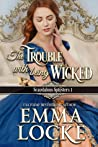 The Trouble with Being Wicked (The Scandalous Spinsters #1)