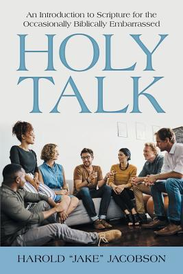 Holy Talk: An Introduction to Scripture for the Occasionally Biblically Embarrassed