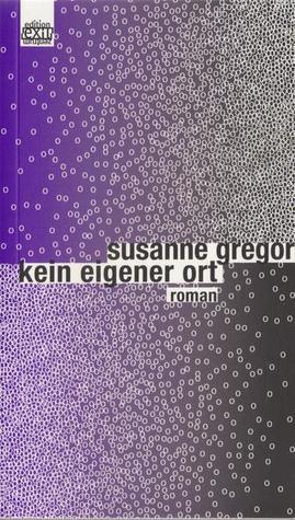 Kein eigener Ort by Susanne Gregor