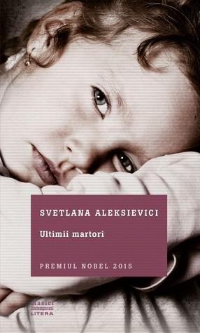 Ultimii martori. Solo pentru un glas de copil by Svetlana Alexievich