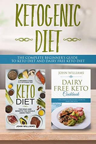 Ketogenic Diet The Complete Beginner S Guide To Keto Diet And Dairy Free Keto Diet Bundle 2 Books In 1 Box Set By John Williams