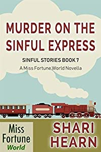 Murder on the Sinful Express (Miss Fortune World: Sinful Stories Book 7)