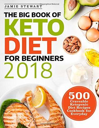 The Big Book Of Keto Diet For Beginners 2018 500 Craveable Ketogenic Diet Recipes Cookbook For Everyday By Jamie Stewart