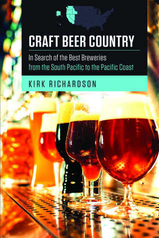 Craft Beer Country: In Search of the Best Breweries from the South Pacific to the Pacific Coast
