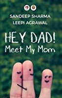 Hey Dad! Meet My Mom...