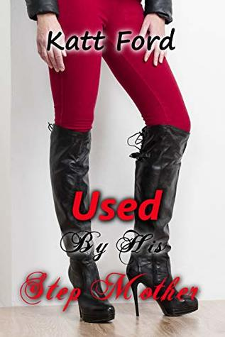 Used By His Step Mother (Living With A Mistress Book 5)