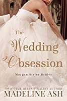 The Wedding Obsession (The Morgan Sister Brides Book 1)