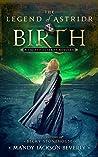 The Legend of Astridr: Birth
