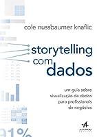Storytelling com Dados. Um Guia Sobre Visualização de Dados Para Profissionais de Negócios