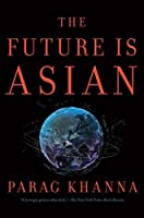 The Future is Asian: Commerce, Conflict and Culture in the 21st Century