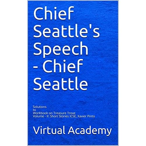 Chief Seattle S Speech Chief Seattle Solutions To Workbook On Treasure Trove Volume Ii Short Stories Icse Xavier Pinto By Virtual Academy