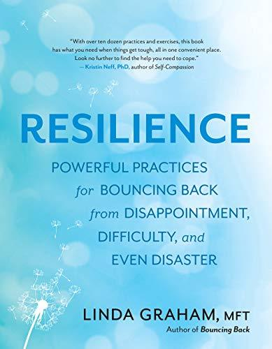 Resilience Powerful Practices for Bouncing Back from Disappointment Difficun Disaster
