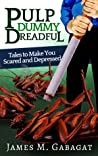 Pulp Dummy Dreadful: Tales to Make You Scared and Depressed
