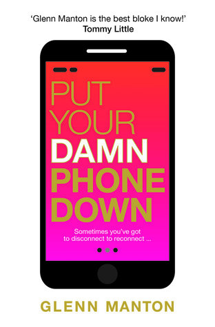 Put Your Phone Down By Glenn Manton