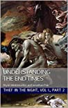 Understanding the End Times: Thief in the Night Vol. I, Part 2