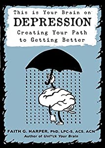 This Is Your Brain on Depression: Creating a Path to Getting Better