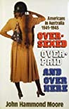 Oversexed, Overpaid and Over Here: Americans in Australia, 1941-45