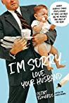 I'm Sorry… Love, Your Husband: Honest, Hilarious Stories From a Father of Three Who Made All the Mistakes (and Made up for Them)