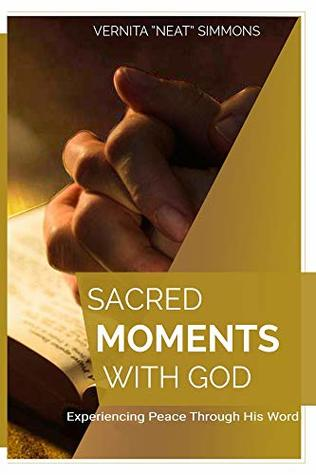Sacred Moments With God: Experiencing Peace Through His Word Vernita Simmons