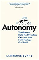Autonomy: The Quest to Build the Driverless Car - And How It Will Reshape Our World