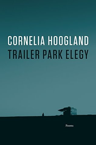 Trailer Park Elegy by Cornelia Hoogland