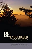 Be Encouraged: A Daily Devotional, Volume 2