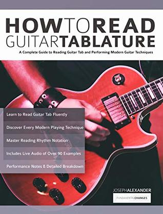 How to Read Guitar Tablature: A Complete Guide to Reading Guitar Tab and Performing Modern Guitar Techniques (Essential Guitar Methods)
