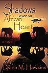 Shadows Over an African Heart: a novel