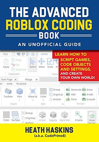 Roblox Plugins Library The Advanced Roblox Coding Book An Unofficial Guide Learn How To Script Games Code Objects And Settings And Create Your Own World By Heath Haskins