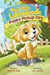 Puppy Pickup Day: The Little Labradoodle (Book 1)