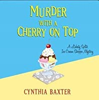 Murder with a Cherry on Top (A Lickety Splits Mystery #1)