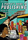 A People's Guide to Publishing: Build a Successful, Sustainable, Meaningful Book Business