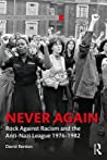 Never Again: Rock Against Racism and the Anti-Nazi League 1976-1982