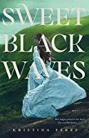 Sweet Black Waves (Sweet Black Waves, #1)