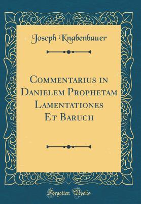 Commentarius in Danielem Prophetam Lamentationes Et Baruch  by  Joseph Knabenbauer