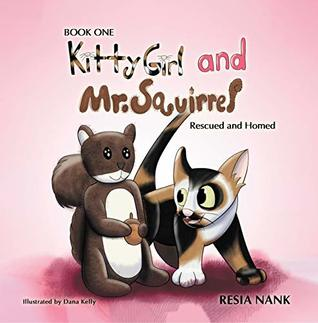 Kitty Girl and Mr. Squirrel Book One: Rescued and Homed