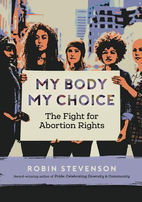 My Body My Choice: The Fight for Abortion Rights