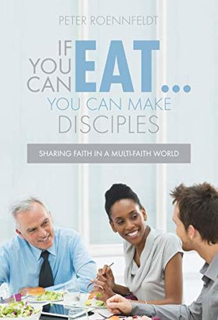 If You Can Eat . . . You Can Make Disciples: Sharing Faith in a Multi-faith World