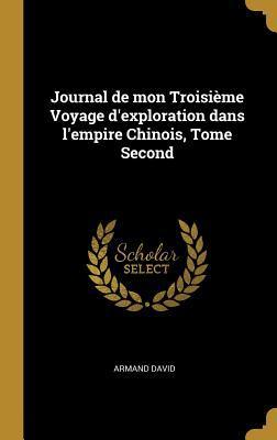 Journal de Mon Troisi�me Voyage d'Exploration Dans l'Empire Chinois, Tome Second