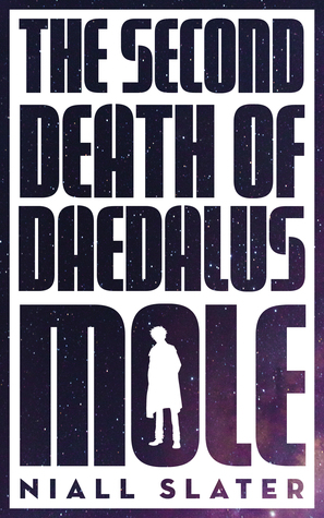 The Second Death of Daedalus Mole by Niall Slater