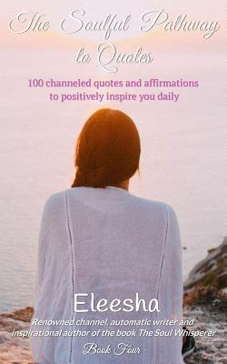 The Soulful Pathway to Quotes: Soulfully Inspiring and Uplifting You Daily by Utilizing the Power of Positive Quotes