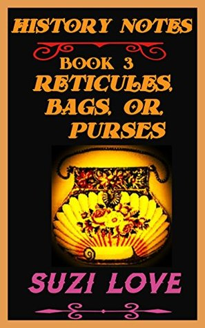 Reticules, Bags, Purses: History Notes Book 3 (History Notes Non-Fiction)