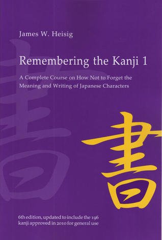 Remembering the Kanji, Volume I: A Complete Course on How
