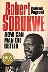 Robert Sobukwe How Can Man Die Better