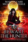 Beware The Hunter (Rewriting Justice, #4)