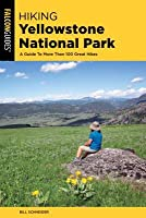 Hiking Yellowstone National Park: A Guide to More Than 100 Great Hikes