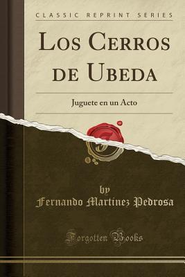 Los Cerros de Ubeda: Juguete En Un Acto Fernando Martinez Pedrosa