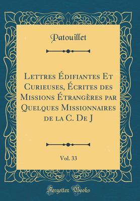 Lettres �difiantes Et Curieuses, �crites Des Missions �trang�res Par Quelques Missionnaires de la C. de J, Vol. 33  by  Patouillet Patouillet
