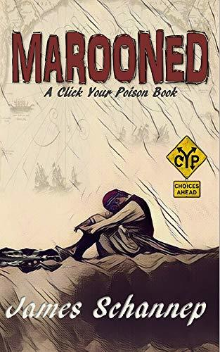 James Schannep - Click Your Poison 5 - MAROONED Will YOU Endure Treachery and Survival on the High Seas